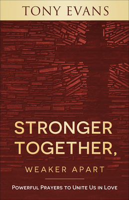 Image for Stronger Together, Weaker Apart: Powerful Prayers to Unite Us in Love