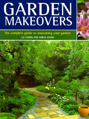 Image for Garden Makeovers: The Complete Guide to Reviving and Replenishing Your Garden
