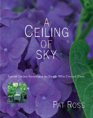Image for A Ceiling of Sky: Special Garden Rooms and the People Who Created Them