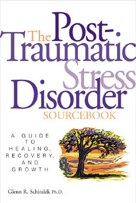 The Post-Traumatic Stress Disorder Sourcebook, Schiraldi,Glenn
