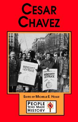 Cesar Chavez (People Who Made History), Michelle E. Houle