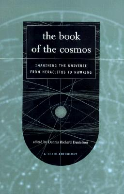 Image for The Book of the Cosmos: Imagining the Universe from Heraclitus to Hawking