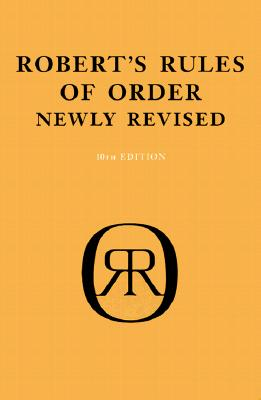 Robert's Rules of Order: Newly Revised (10th Edition), Henry M. Robert (Author), Daniel H. Honemann (Author), Thomas J. Balch (Author), William J. Evans (Author), Sarah Corbin Robert (Author)