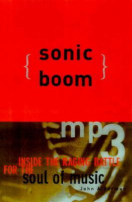 Image for Sonic Boom: Napster, MP3, and the New Pioneers of Music