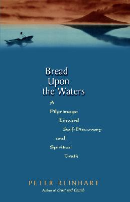 Image for Bread Upon The Waters: A Pilgrimage Toward Self-discovery And Spiritual Truth