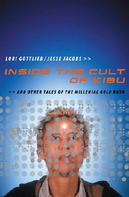 Image for Inside The Cult Of Kibu: And Other Tales Of The Millennial Gold Rush