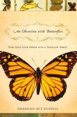 An Obsession With Butterflies: Our Long Love Affair With A Singular Insect, Russell, Sharman Apt