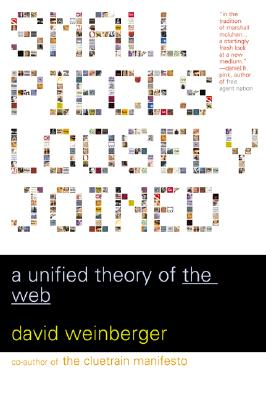 Small Pieces Loosely Joined: A Unified Theory of the Web, Weinberger, David