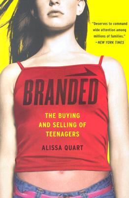 Branded: The Buying and Selling of Teenagers, Quart, Alissa