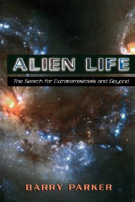Alien Life: The Search For Extraterrestrials And Beyond, Parker, Barry