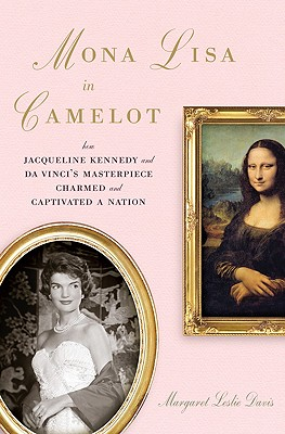 Image for Mona Lisa in Camelot: How Jacqueline Kennedy and Da Vinci's Masterpiece Charmed and Captivated a Nation