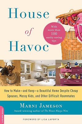 Image for House of Havoc: How to Make--and Keep--a Beautiful Home Despite Cheap Spouses, Messy Kids, and Other Difficult Roommates