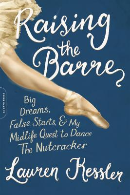Image for Raising the Barre: Big Dreams, False Starts, & My Midlife Quest To Dance The Nutcracker
