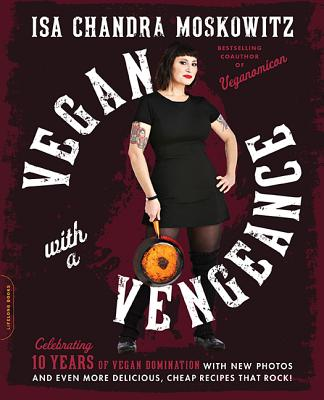 Image for Vegan with a Vengeance, 10th Anniversary Edition: Over 150 Delicious, Cheap, Animal-Free Recipes That Rock