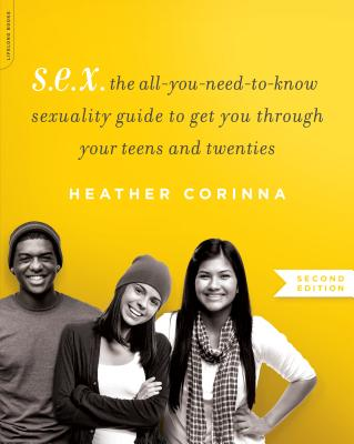 Image for S.E.X.: The All-You-Need-To-Know Sexuality Guide to Get You Through Your Teens and Twenties