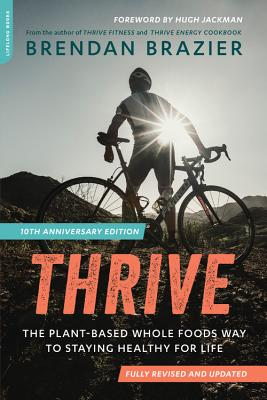 Image for Thrive, 10th Anniversary Edition: The Plant-Based Whole Foods Way to Staying Healthy for Life
