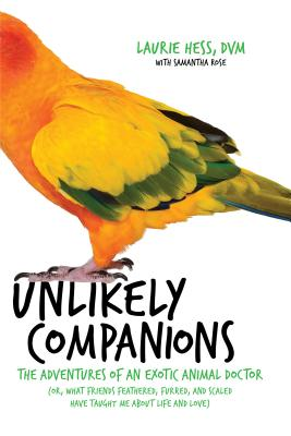 Image for Unlikely Companions: The Adventures of an Exotic Animal Doctor (or, What Friends Feathered, Furred, and Scaled Have Taught Me about Life and Love)