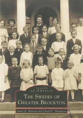 The Swedes of Greater Brockton (MA) (Images of America), James  E.  Benson; Lloyd  F.  Thompson