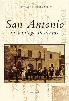 San Antonio  in Vintage Postcards   (TX)   (Postcard  History  Series), Mel  Brown