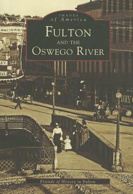 Fulton and the Oswego River (Images of America), Friends of History in Fulton