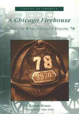 Image for A Chicago Firehouse: Stories of Wrigleyville's Engine 78 (IL) (Voices of America)
