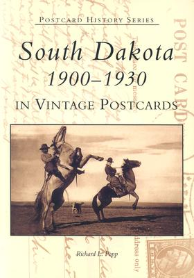 South Dakota 1900-1930 in Vintage Postcards, Popp, Richard L.