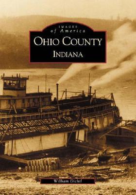 Ohio  County,  Indiana   (IN)  (Images of America), William  J.   Dichtl