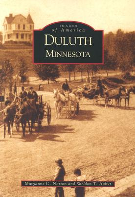 Duluth, Minnesota (Images of America), Maryanne C. Norton; Sheldon T. Aubut