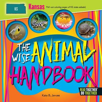 The Wise Animal Handbook Kansas (Arcadia Kids), Kate B. Jerome