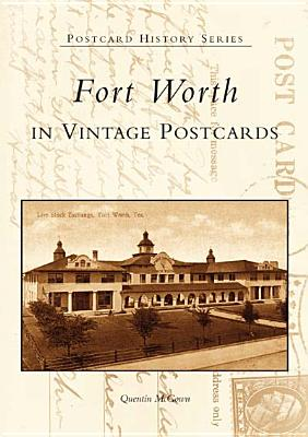 Fort  Worth  in  Vintage  Postcards  (TX)  (Postcard History Series), Quentin  McGown