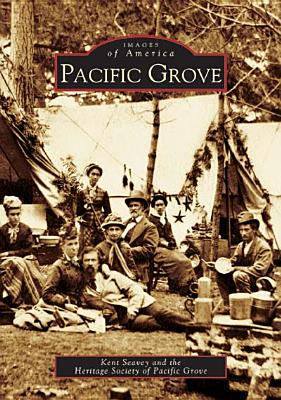 Pacific Grove   (CA)  (Images of America), Seavey, Kent; Heritage Society of Pacific Grove