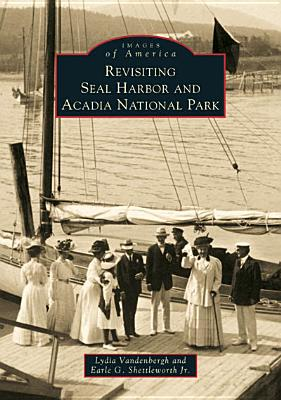Image for Revisiting Seal Harbor and Acadia National Park (Images of America)