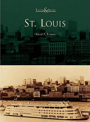 St. Louis Then and Now, Lossos, David A.