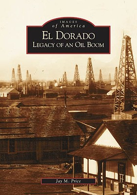 Image for El Dorado: Legacy  Of  An Oil  Boom  (KS)   (Images of America)