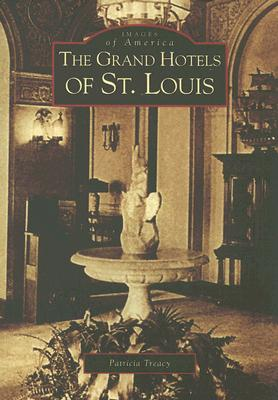 The Grand Hotels of St. Louis [Images of America series], Treacy, Patricia