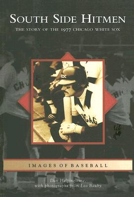 South Side Hitmen:  The Story of the 1977 Chicago White Sox  (IL)  (Images of Baseball), Dan Helpingstine