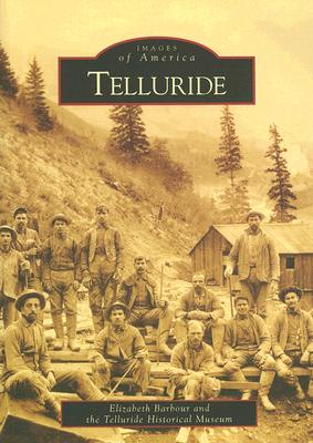 Telluride    (CO)   (Images of America), Barbour, Elizabeth; Telluride Historical Museum