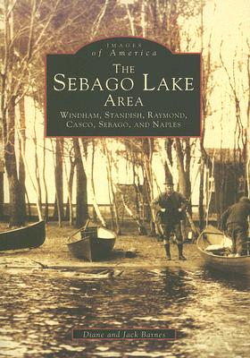 Image for Sebago Lake Area: Windham, Standish, Raymond, Casco, Sebago, and Naples, The (ME) (Images of America)