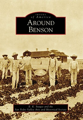 Around Benson (AZ) (Images of America), Suagee, E. K.; San Pedro Valley Arts and Historical Society
