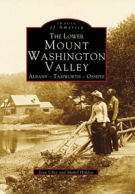 Image for The Lower Mount Washington Valley: Albany - Tamworth - Ossipee (Images of America)