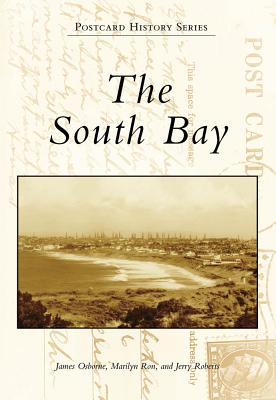 The South Bay (Postcard History Series), Osborne, James; Ron, Marilyn; Roberts, Jerry