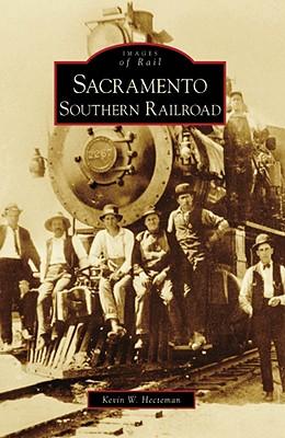 Sacramento Southern Railroad, CA (IOR) (Images of Rail), Hecteman, Kevin W.