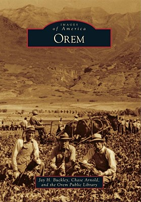 Orem (Images of America), Jay H. Buckley, Chase Arnold, Orem Public Library