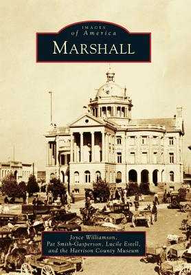 Marshall (Images of America), Williamson, Joyce; Smith-Gasperson, Pat; Estell, Lucile; Harrison County Museum