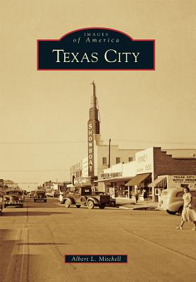 Texas City (Images of America), Mitchell, Albert L.