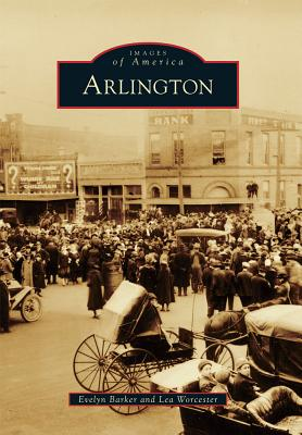 Arlington (Images of America Series) (Images of America (Arcadia Publishing)), Evelyn Barker (Author), Lea Worcester (Author)