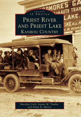 Priest River and Priest Lake: Kaniksu Country (Images of America), Marylyn Cork  (Author), Jeanne M. Tomlin (Author), Diane E. Mercer (Author)