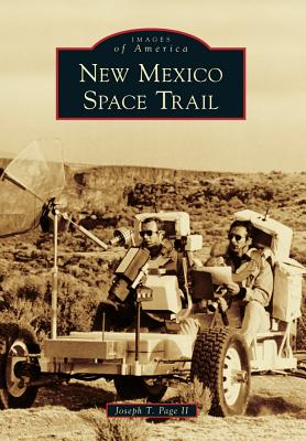 New Mexico Space Trail (Images of America), II, Joseph T. Page