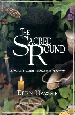 Image for The Sacred Round: A Witch's Guide to Magical Practice
