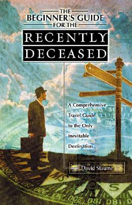 The Beginner's Guide for the Recently Deceased, Staume, David
